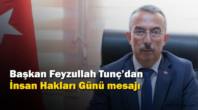 Başkan Feyzullah Tunç'dan İnsan Hakları Günü mesajı