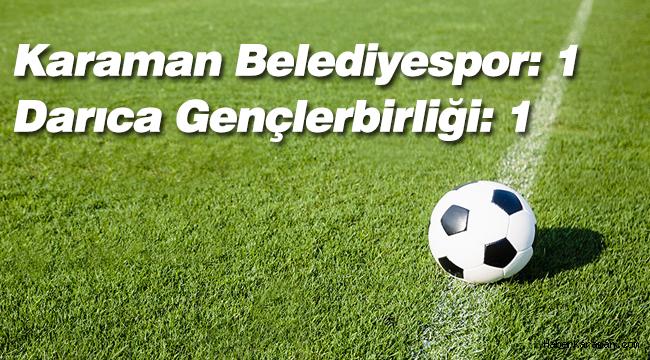 Karaman Belediyespor: 1 - Darıca Gençlerbirliği: 1