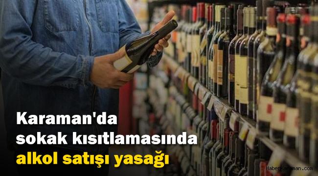 Karaman'da sokak kısıtlamasında alkol satışı yasağı