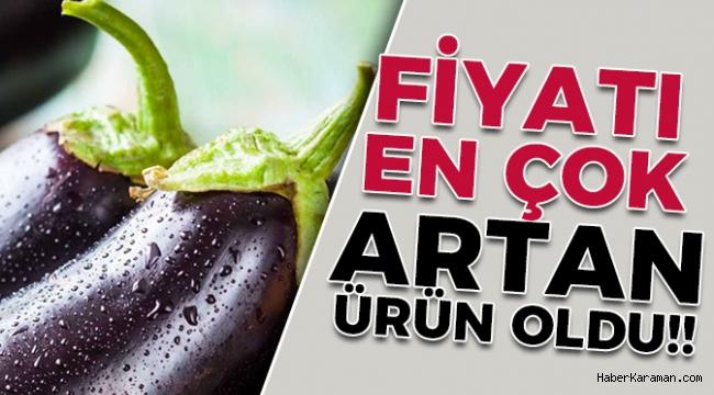Karaman'da fiyatı en çok artan ürün patlıcan