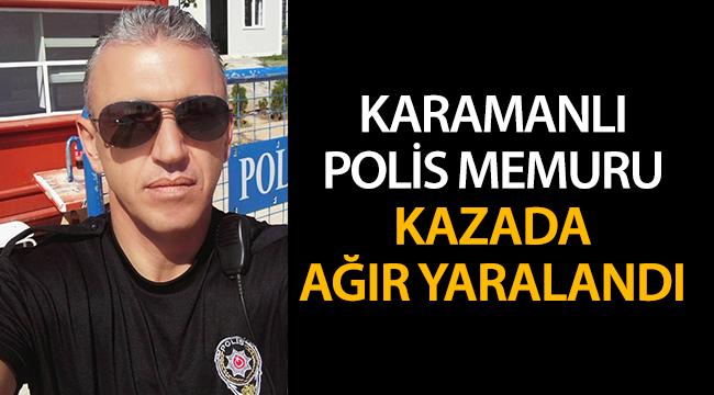 Karamanlı Polis memuru kazada ağır yaralandı
