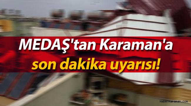 Karamanlılar dikkat! MEDAŞ'tan uyarı geldi
